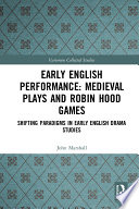 Early English Performance Medieval Plays And Robin Hood Games