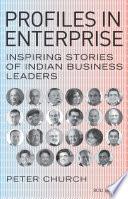 Profiles in Enterprise  Inspiring Stories of Indian Business Leaders