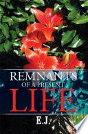 Remnants of a Present Life