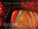 George Tsypin Opera Factory : Invisible City
