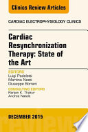Cardiac Resynchronization Therapy  State of the Art  An Issue of Cardiac Electrophysiology Clinics  E Book