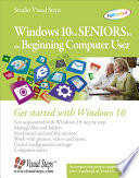 Windows 10 for Seniors for the Beginning Computer User  : Get Started with Windows 10