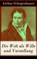 Die Welt als Wille und Vorstellung (Vollständige Ausgabe: Band 1&2)