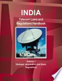 India Telecom Laws and Regulations Handbook Volume 1 Strategic Information and Basic Regulations