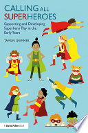 Calling All Superheroes Supporting And Developing Superhero Play In The Early Years