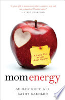 """Mom Energy"" by Ashley Koff, R.D., Kathy Kaehler"