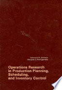 Operations Research in Production Planning, Scheduling, and Inventory Control