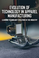 Evolution Of Technology In Apparel Manufacturing Book