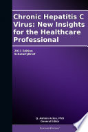 Chronic Hepatitis C Virus  New Insights for the Healthcare Professional  2011 Edition