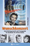 Wunschkonzert: Unterhaltungsmusik und Propaganda im Rundfunk ...
