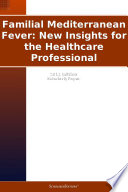 Familial Mediterranean Fever: New Insights for the Healthcare Professional: 2011 Edition