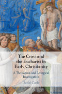 The cross and the Eucharist in early Christianity: a theological and liturgical investigation