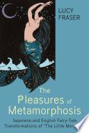 The Pleasures of Metamorphosis