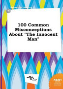 100 Common Misconceptions about the Innocent Man