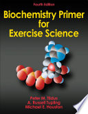 """Biochemistry Primer for Exercise Science"" by Peter M. Tiidus, A. Russell Tupling, Michael E. Houston"