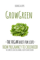 Grow Green-the Vegan Diet for Life- from Pregnacy to Childhood