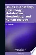 Issues in Anatomy  Physiology  Metabolism  Morphology  and Human Biology  2012 Edition