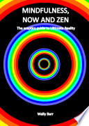 Mindfulness  Now and Zen  The sceptics guide to Ultimate Reality Book PDF