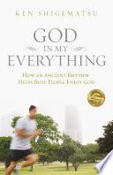 """God in My Everything: How an Ancient Rhythm Helps Busy People Enjoy God"" by Ken Shigematsu"
