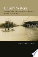 Unruly Waters  : A Social and Environmental History of the Brazos River