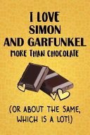 I Love Simon And Garfunkel More Than Chocolate Or About The Same Which Is A Lot