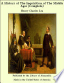 A History of the Inquisition of the Middle Ages  Complete