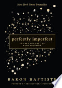 """Perfectly Imperfect: The Art and Soul of Yoga Practice"" by Baron Baptiste"