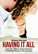 Having It All  Love  Sex  Politics  Drugs and Desire  An Intimate Portrait of the Seventies