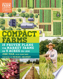 """Compact Farms: 15 Proven Plans for Market Farms on 5 Acres or Less; Includes Detailed Farm Layouts for Productivity and Efficiency"" by Josh Volk, Michael Ableman"