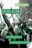 Speculation  : A History of the Fine Line between Gambling and Investing