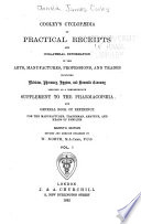 A Cyclopaedia of Practical Receipts and Collateral Information in the Arts  Manufactures  Professions  and Trades Book