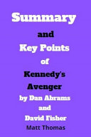 Summary and Key Points of Kennedy s Avenger by Dan Abrams and David Fisher