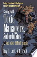 Coping with Toxic Managers  Subordinates   and Other Difficult People