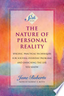 """""""The Nature of Personal Reality (A Seth Book): Specific, Practical Techniques for Solving Everyday Problems and Enriching the Life You Know"""" by Jane Roberts, Robert F. Butts"""