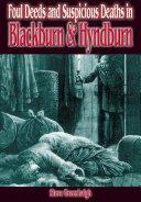 Foul Deeds & Suspicious Deaths in Blackburn and Hyndburn