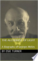 The Alchemist of Light  A Biography of Georges M  li  s