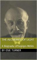 The Alchemist of Light: A Biography of Georges Méliès [Pdf/ePub] eBook