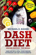 Dash Diet: Special Edition - Two Books - The Dash Diet for Weight Loss with Apple Cider Vinegar Health Benefits. Includes New Mea