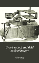 Gray s School and Field Book of Botany