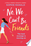 """No, We Can't Be Friends: A totally perfect romantic comedy"" by Sophie Ranald"