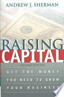 Raising Capital  : Get the Money You Need to Grow Your Business