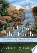 Feet Upon the Earth  The Ordinary Person s Guide to Seeking an Extraordinary Life