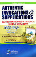 AUTHENTIC INVOCATIONS   SUPPLICATIONS SELECTED FROM THE WORKS OF THE SCHOLAR NASSER AD DIN AL ALBANI  English Arabic