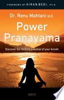 """Power Pranayama: The Key to Body-Mind Management"" by Dr. Renu Mahtani M.D."