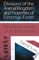 Divisions of the Animal Kingdom and Properties of External Form  Domesticated Animals of the British Islands