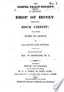 A Choice Drop of Honey from the Rock Christ; or, a Short word of advice to all saints and sinners