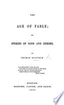 The Age of Fable  Or  Stories of Gods and Heroes