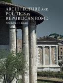 Architecture and Politics in Republican Rome