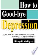 """""""How to Good-Bye Depression"""" by Hiroyuki Nishigaki"""