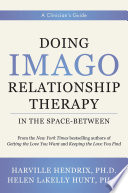 Doing Imago Relationship Therapy in the Space Between  A Clinician s Guide